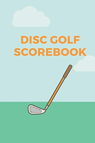 "Disc Golf Scorebook: Personal Disc Golf Score Keeper, Gift Idea for Beginners and Professional Disc Golfers, 100 Disc Golf Scorecards 6""x9"""