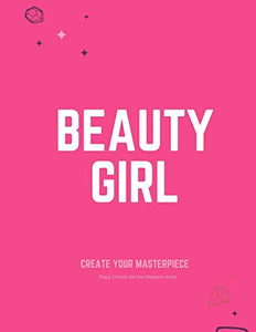 Beauty Girl: Create Your Masterpiece - Face Charts for the Modern Artist