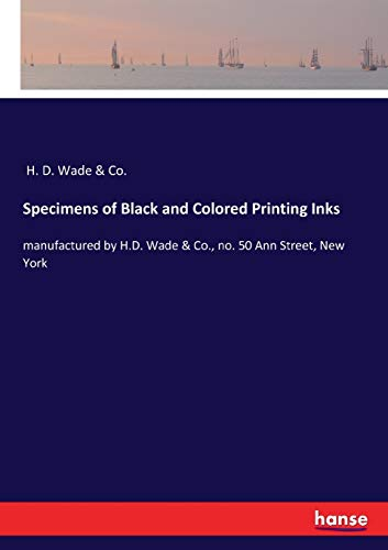 Specimens of Black and Colored Printing Inks: manufactured by H.D. Wade & Co., no. 50 Ann Street, New York