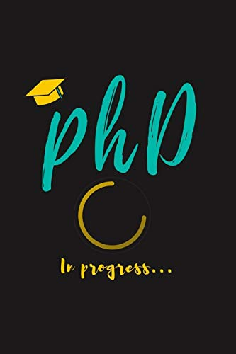 PhD in Progress...: For Phd Degree & Dissertation Defense Fans | Funny gift idea For Graduation and PhD Students | Quotes About Graduations.
