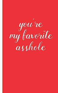 you're my favorite asshole: Gag Gifts Creative Flirty Romantic Novelty  Perfect Presents Idea for To Say Happy Valentines Day Gifts For Wife, Him,Or ... Funny Gift for Husband Funny Boyfriend Gift