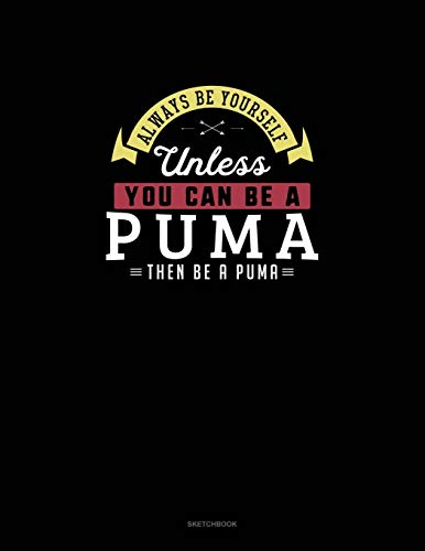 Always Be Yourself Unless You Can Be A Puma Then Be A Puma: Sketchbook