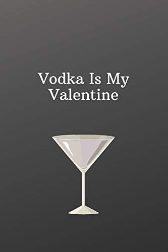 Vodka Is My Valentine: Unique valentines day gifts for him-To Do List-Checklist With Checkboxes for Productivity 120 Pages 6x9