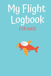 My Flight Logbook For Kids: Flight book for kids Flight log