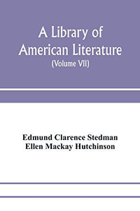 A library of American literature, from the earliest settlement to the present time (Volume VII)