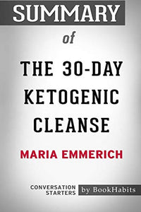 Summary of The 30-Day Ketogenic Cleanse by Maria Emmerich Conversation Starters