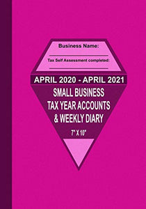 April 2020 - April 2021 Small Business Tax Year Accounts & Weekly Diary: Diary and Ledger for Self-Employed/Small Business/Sole Traders/Home Based - Pink Cover