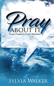 Pray About It: Prayer Captures God's Attention