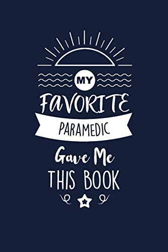 My Favorite Paramedic Gave Me This Book: Paramedic Thank You And Appreciation Gifts. Beautiful Gag Gift for Men and Women. Fun, Practical And Classy Alternative to a Card for Paramedic