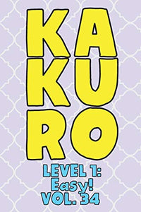 Kakuro Level 1: Easy! Vol. 34: Play Kakuro 11x11 Grid Easy Level Number Based Crossword Puzzle Popular Travel Vacation Games Japanese Mathematical ... Fun for All Ages Kids to Adult Gifts