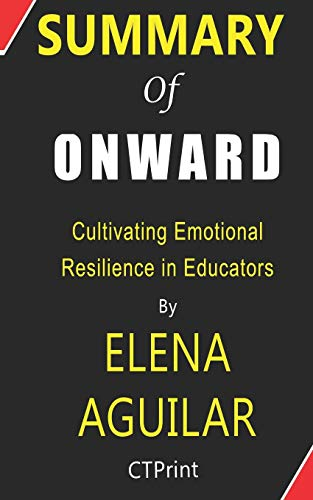 Summary of Onward By Elena Aguilar | Cultivating Emotional Resilience in Educators
