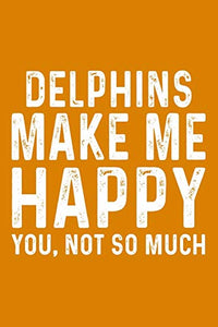 Delphins Make Me Happy You,Not So Much