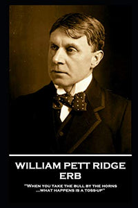 William Pett Ridge - Erb: 'When you take the bull by the horns what happens is a toss-up''