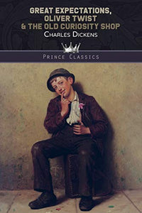 Great Expectations, Oliver Twist & The Old Curiosity Shop (Prince Classics)