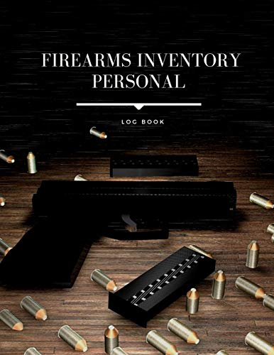 Firearms Inventory Personal Log Book: Personal Firearms Record Log Book, Acquisition And Disposition Record Book Great Gifts For Gun Enthusiasts (Gun Inventory Log Book)