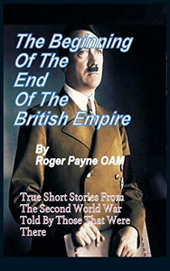 The Beginning of the End of The British Empire: True Short Stories That Show How the Demise of British Empire Began With The Second World War