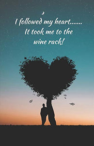 """I followed my heart...... it took me to the wine rack!"" A5 fun notebook / notepad"