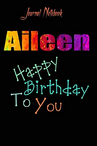 Aileen: Happy Birthday To you Sheet 9x6 Inches 120 Pages with bleed - A Great Happybirthday Gift