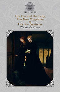 The Law and the Lady, The New Magdalen & The Two Destinies (Throne Classics)