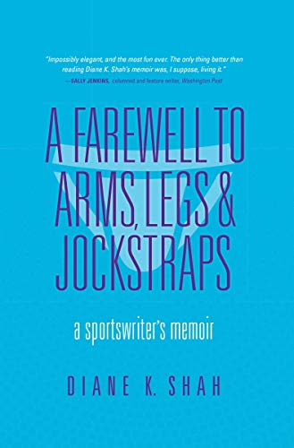 A Farewell to Arms, Legs, and Jockstraps: A Sportswriter's Memoir