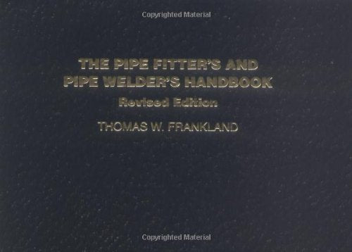 The Pipe Fitter's and Pipe Welder's Handbook, Revised Edition