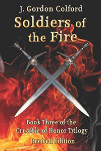 Soldiers of the Fire: Book Three of The Crucible of Honor Trilogy