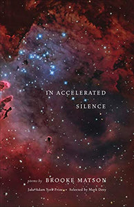 In Accelerated Silence: Poems (Jake Adam York Prize)