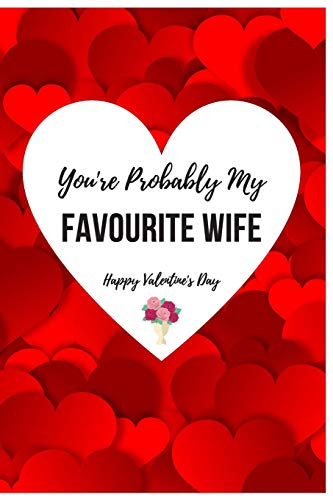 You're Probably My Favourite Wife - Happy Valentine's Day: Sarcastic & Quirky Gift Idea on Valentine's Day for Husband Wife or Boyfriend Girlfriend - Funny Romantic Present