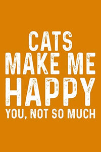 Cats Make Me Happy You,Not So Much