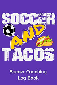 "Soccer And Tacos Soccer Coaching Log Book: 6"" x 9"" Log Notebook for Soccer Coaches, 100 pages, Purple"