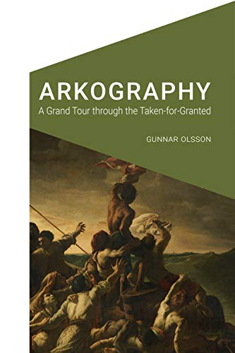 Arkography: A Grand Tour through the Taken-for-Granted (Cultural Geographies + Rewriting the Earth)