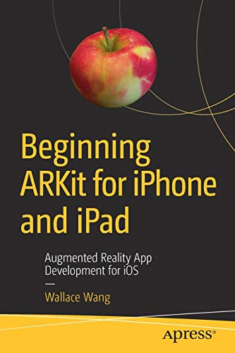 Beginning ARKit for iPhone and iPad: Augmented Reality App Development for iOS