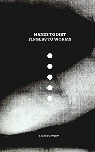Hands to Dirt Fingers to Worms