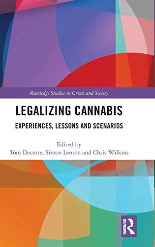 Legalizing Cannabis: Experiences, Lessons and Scenarios (Routledge Studies in Crime and Society)