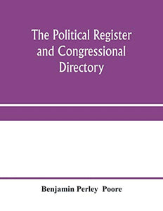 The political register and congressional directory: a statistical record of the federal officials, legislative, executive, and judicial, of the United States of America, 1776-1878