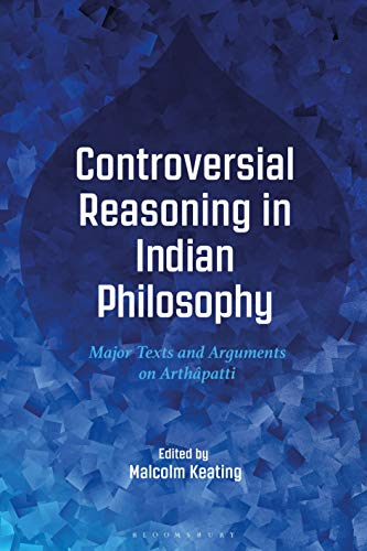 Controversial Reasoning in Indian Philosophy: Major Texts and Arguments on Arthâpatti