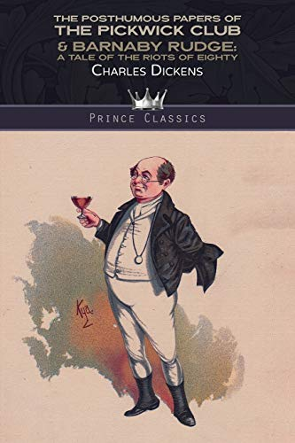 The Posthumous Papers of the Pickwick Club & Barnaby Rudge: A Tale of the Riots of Eighty (Prince Classics)