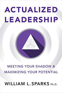 Actualized Leadership: Meeting Your Shadow and Maximizing Your Potential