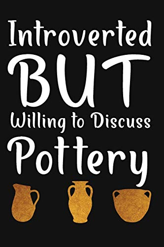 Introverted But Willing To Discuss Pottery: Pottery Project Book, Pottery Logbook, A Gift for All Pottery lovers/ record your ceremic work/ 20 Pages, 6x9, Soft Cover.