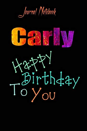 Carly: Happy Birthday To you Sheet 9x6 Inches 120 Pages with bleed - A Great Happy birthday Gift