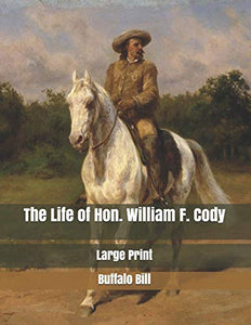 The Life of Hon. William F. Cody: Large Print