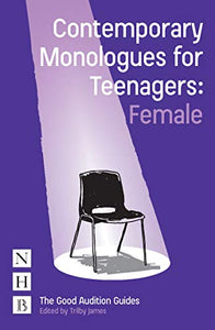 Contemporary Monologues for Teenagers: Female (The Good Audition Guides)
