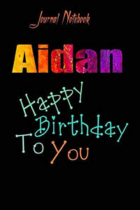 Aidan: Happy Birthday To you Sheet 9x6 Inches 120 Pages with bleed - A Great Happybirthday Gift