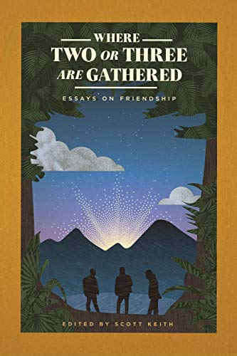 Where Two or Three Are Gathered: Essays on Friendship