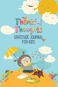 Thankful Thoughts: Gratitude Journal for Kids: Daily Journal with Prompts for Kids