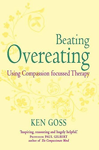 The Compassionate Mind Approach to Beating Overeating (Compassion Focused Therapy)