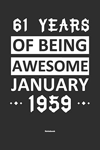 61 Years Of Being Awesome January 1959 Notebook: NoteBook / Journla Born in 1959,Happy 61st Birthday Gift, Epic Since 1959