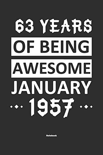 63 Years Of Being Awesome January 1957 Notebook: NoteBook / Journla Born in 1957,Happy 63th Birthday Gift, Epic Since 1957