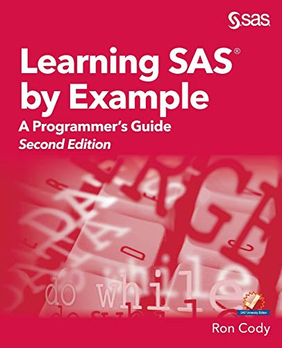 Learning SAS by Example:  A Programmer's Guide, Second Edition: A Programmer's Guide, Second Edition