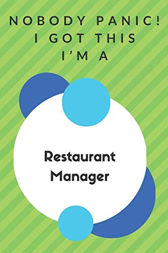 Nobody Panic! I Got This I'm A Restaurant Manager: Funny Green And White Restaurant Manager Gift...Restaurant Manager Appreciation Notebook